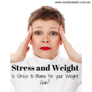 Stress causes weight gain www.sizefantastic.com.au